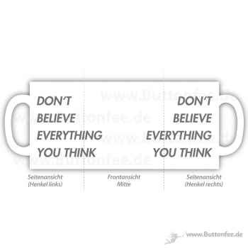 Tasse Don't believe everything you think
