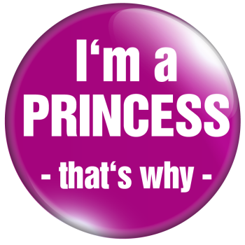 I'm a Princess -that's why-